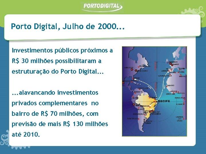 Porto Digital, Julho de 2000. . . Investimentos públicos próximos a R$ 30 milhões