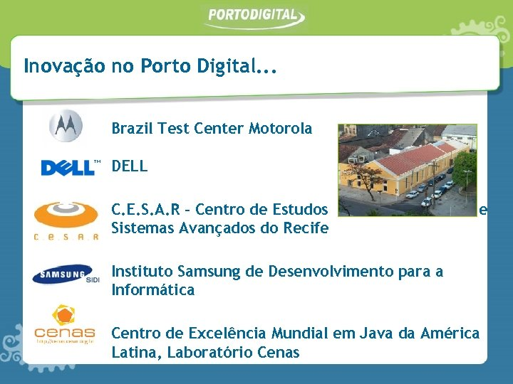 Inovação no Porto Digital. . . Brazil Test Center Motorola DELL C. E. S.