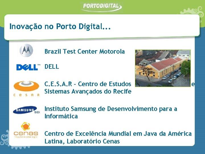 Inovação no Porto Digital. . . Brazil Test Center Motorola DELL C. E. S.