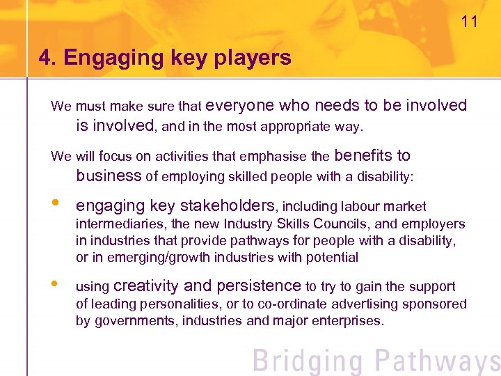 11 4. Engaging key players We must make sure that everyone who needs to