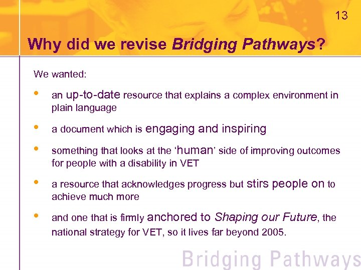 13 Why did we revise Bridging Pathways? We wanted: • an up-to-date resource that