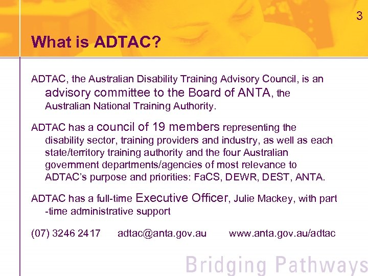 3 What is ADTAC? ADTAC, the Australian Disability Training Advisory Council, is an advisory