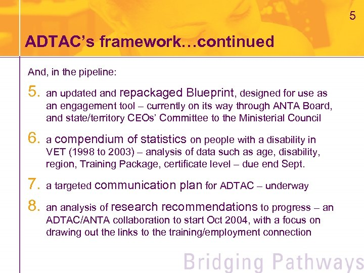 5 ADTAC's framework…continued And, in the pipeline: 5. an updated and repackaged Blueprint, designed