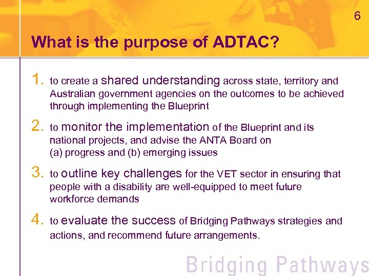 6 What is the purpose of ADTAC? 1. to create a shared understanding across