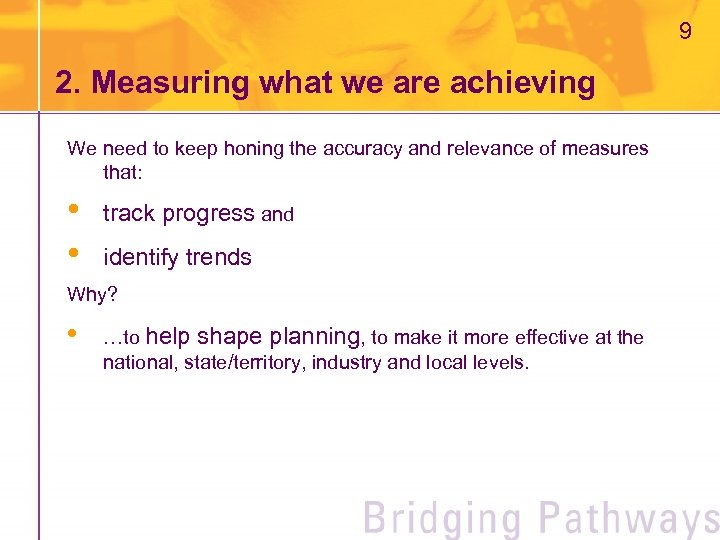 9 2. Measuring what we are achieving We need to keep honing the accuracy