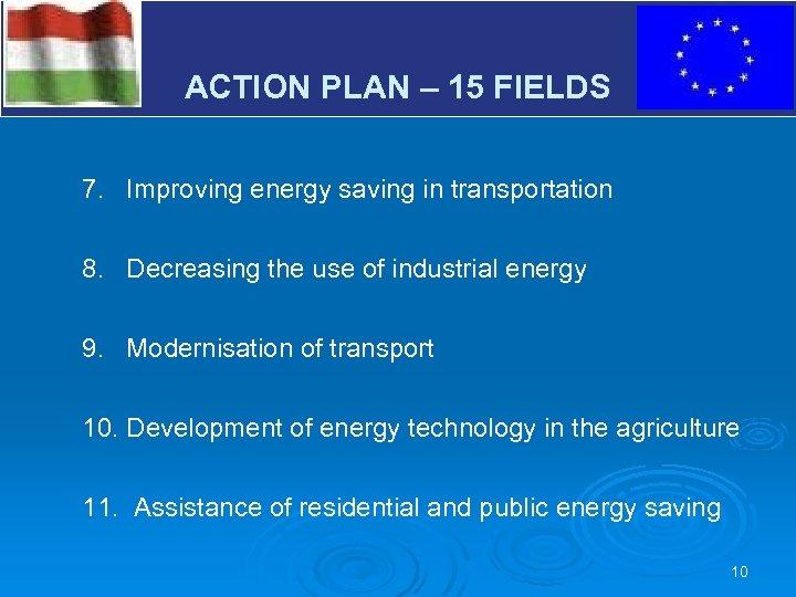 V ACTION PLAN – 15 FIELDS 7. Improving energy saving in transportation 8. Decreasing