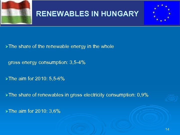 RENEWABLES IN HUNGARY V ØThe share of the renewable energy in the whole gross