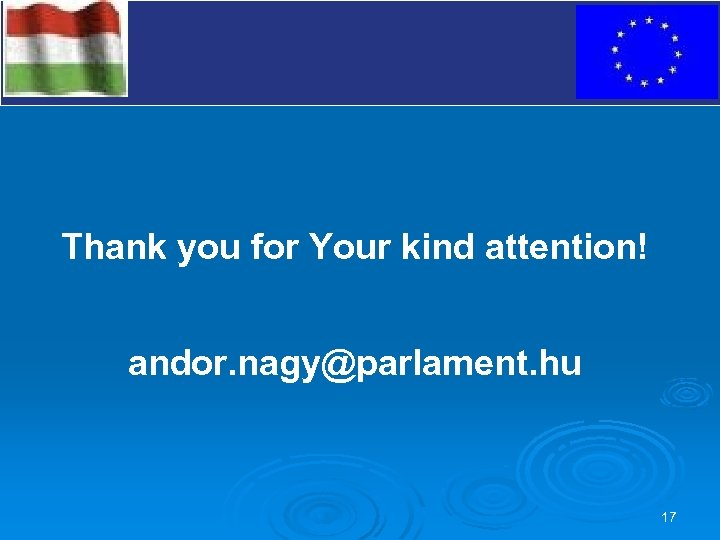 V Thank you for Your kind attention! andor. nagy@parlament. hu 17