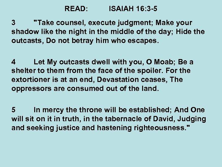 READ: ISAIAH 16: 3 -5 3