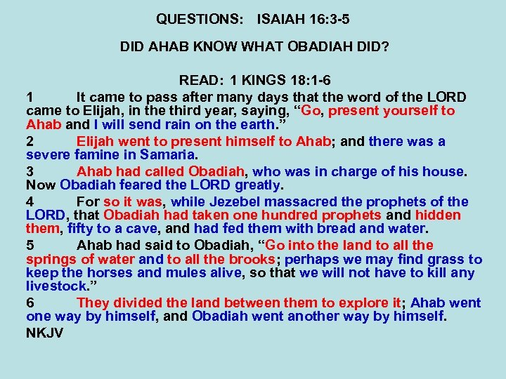QUESTIONS: ISAIAH 16: 3 -5 DID AHAB KNOW WHAT OBADIAH DID? READ: 1 KINGS