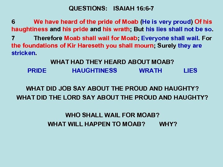 QUESTIONS: ISAIAH 16: 6 -7 6 We have heard of the pride of Moab