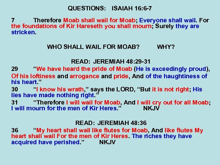 QUESTIONS: ISAIAH 16: 6 -7 7 Therefore Moab shall wail for Moab; Everyone shall