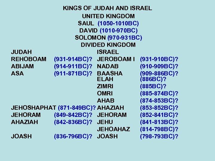 KINGS OF JUDAH AND ISRAEL UNITED KINGDOM SAUL (1050 -1010 BC) DAVID (1010 -970