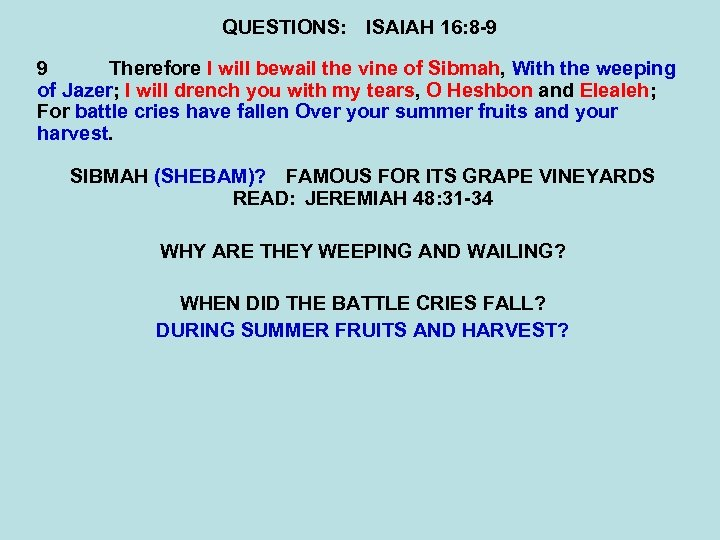 QUESTIONS: ISAIAH 16: 8 -9 9 Therefore I will bewail the vine of Sibmah,