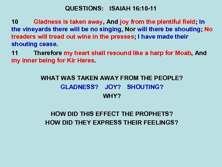QUESTIONS: ISAIAH 16: 10 -11 10 Gladness is taken away, And joy from the