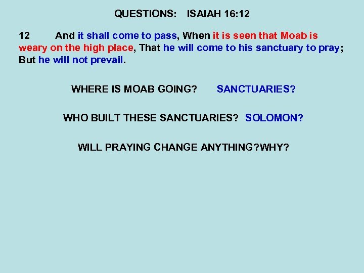 QUESTIONS: ISAIAH 16: 12 12 And it shall come to pass, When it is