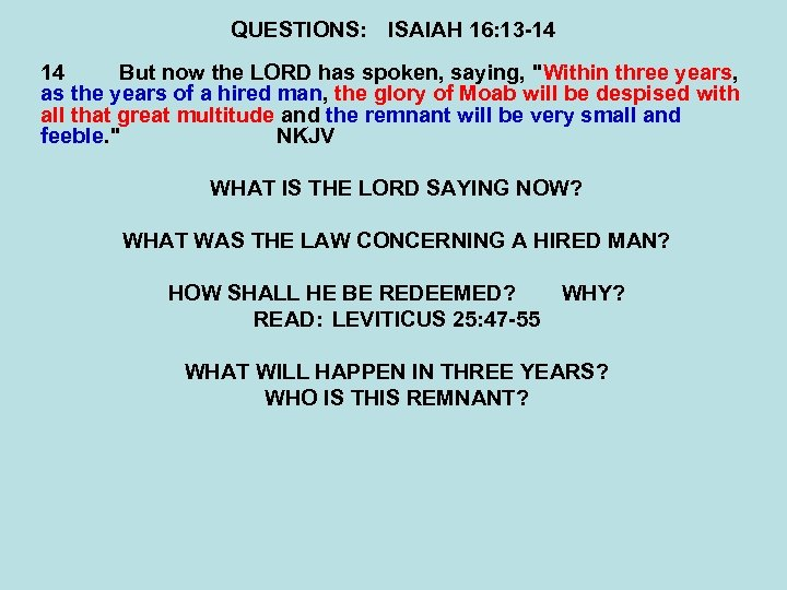 QUESTIONS: ISAIAH 16: 13 -14 14 But now the LORD has spoken, saying,