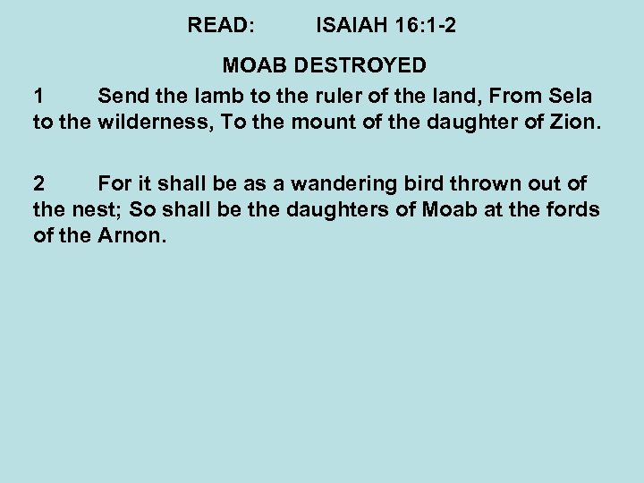 READ: ISAIAH 16: 1 -2 MOAB DESTROYED 1 Send the lamb to the ruler