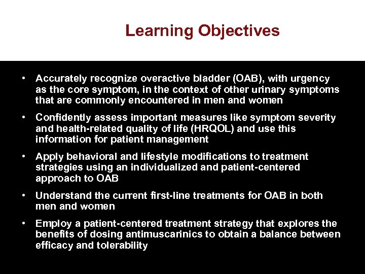 Learning Objectives • Accurately recognize overactive bladder (OAB), with urgency as the core symptom,