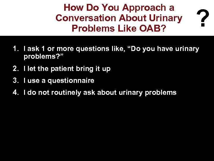 How Do You Approach a Conversation About Urinary Problems Like OAB? ? 1. I