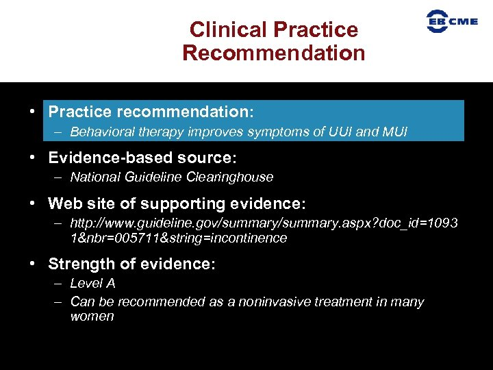 Clinical Practice Recommendation • Practice recommendation: – Behavioral therapy improves symptoms of UUI and