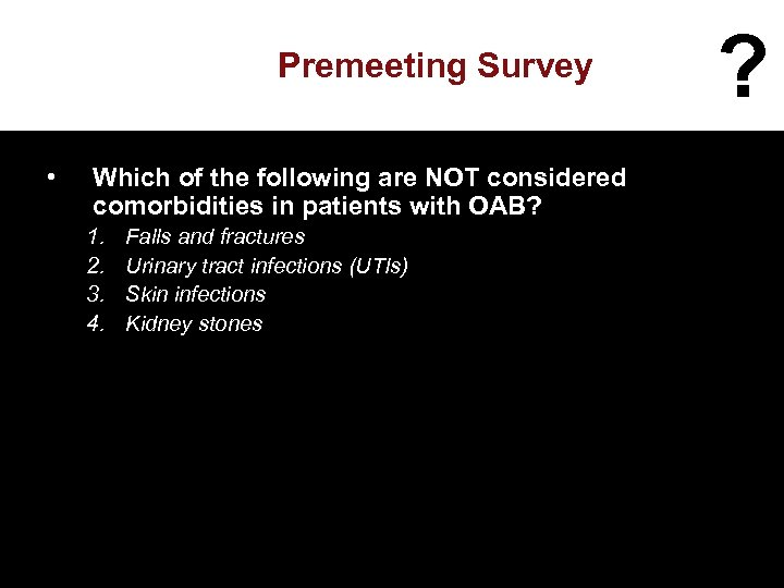 Premeeting Survey • Which of the following are NOT considered comorbidities in patients with