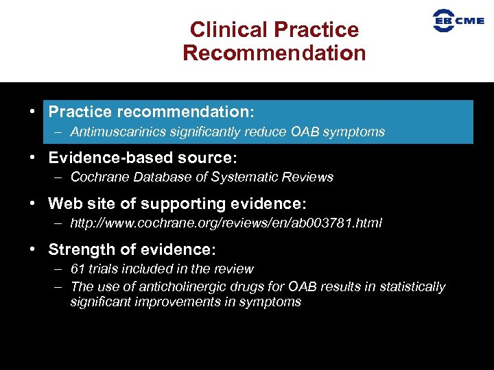 Clinical Practice Recommendation • Practice recommendation: – Antimuscarinics significantly reduce OAB symptoms • Evidence-based