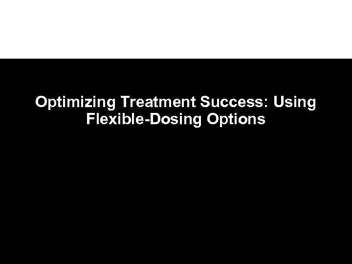 Optimizing Treatment Success: Using Flexible-Dosing Options
