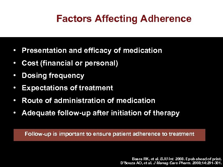 Factors Affecting Adherence • Presentation and efficacy of medication • Cost (financial or personal)