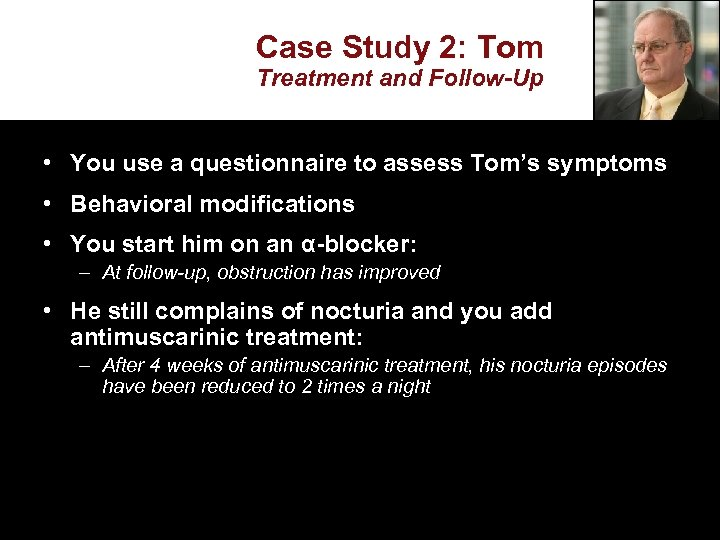 Case Study 2: Tom Treatment and Follow-Up • You use a questionnaire to assess