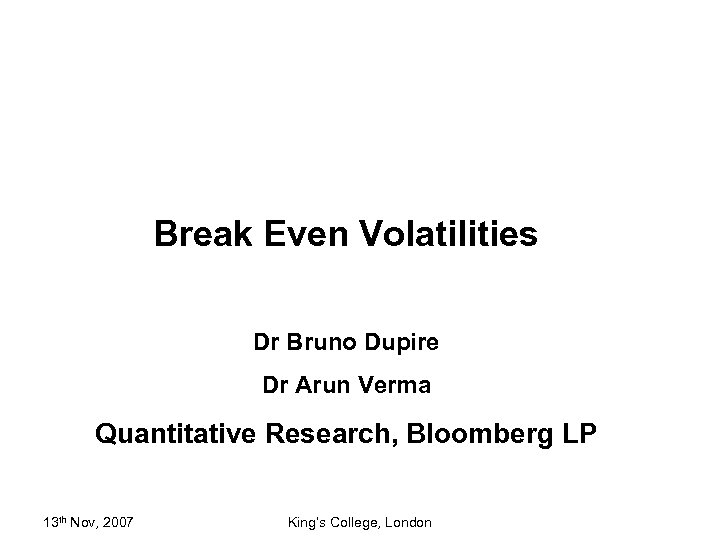 Break Even Volatilities Dr Bruno Dupire Dr Arun Verma Quantitative Research, Bloomberg LP 13