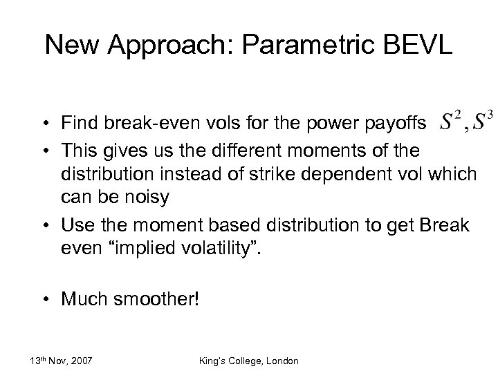 New Approach: Parametric BEVL • Find break-even vols for the power payoffs • This