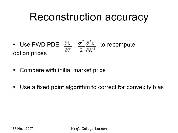 Reconstruction accuracy • Use FWD PDE option prices to recompute • Compare with initial