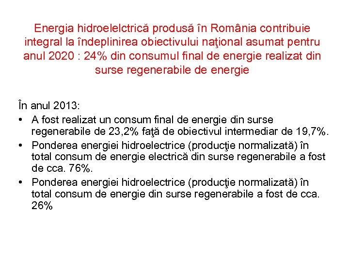 Energia hidroelelctrică produsă în România contribuie integral la îndeplinirea obiectivului naţional asumat pentru anul