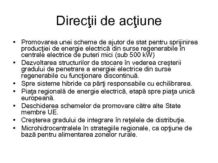 Direcţii de acţiune • Promovarea unei scheme de ajutor de stat pentru sprijinirea producţiei