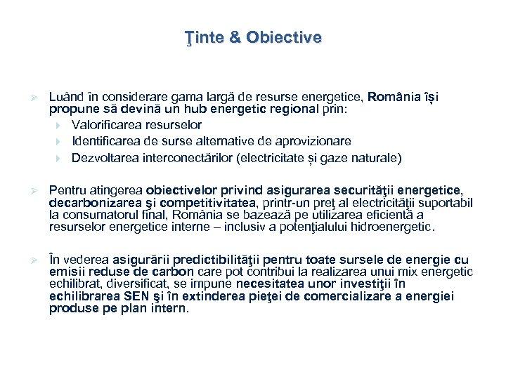Ţinte & Obiective Ø Luând în considerare gama largă de resurse energetice, România își