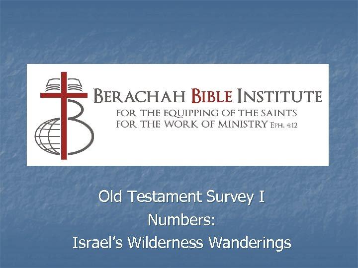 Old Testament Survey I Numbers: Israel's Wilderness Wanderings