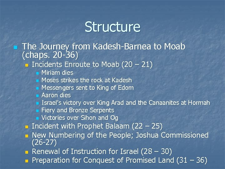 Structure n The Journey from Kadesh-Barnea to Moab (chaps. 20 -36) n Incidents Enroute