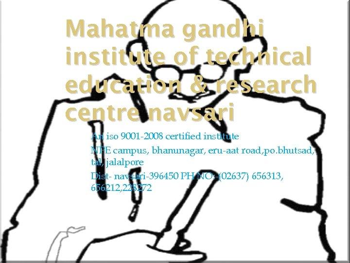Mahatma gandhi institute of technical education & research centre navsari An iso 9001 -2008