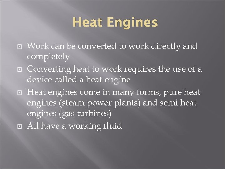 Heat Engines Work can be converted to work directly and completely Converting heat to