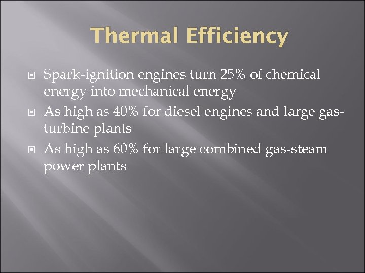 Thermal Efficiency Spark-ignition engines turn 25% of chemical energy into mechanical energy As high