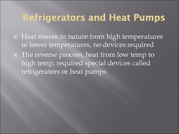 Refrigerators and Heat Pumps Heat moves in nature from high temperatures to lower temperatures,