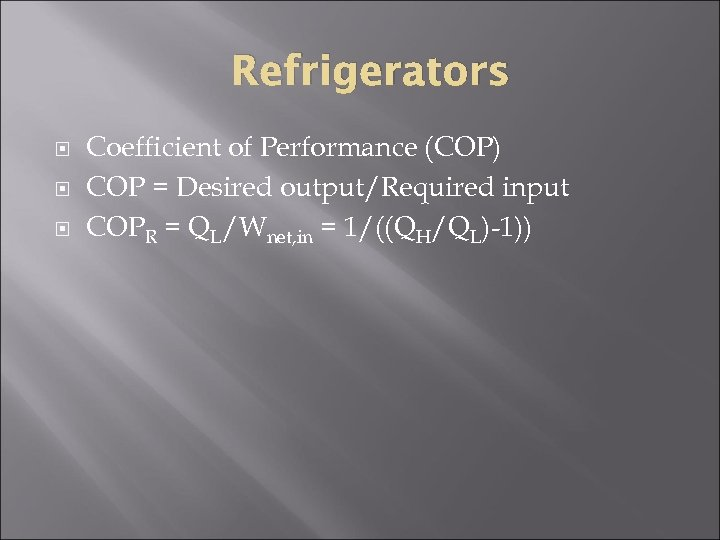Refrigerators Coefficient of Performance (COP) COP = Desired output/Required input COPR = QL/Wnet, in