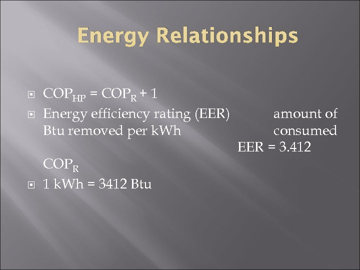 Energy Relationships COPHP = COPR + 1 Energy efficiency rating (EER) Btu removed per