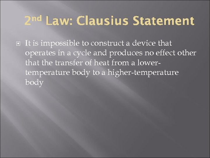 2 nd Law: Clausius Statement It is impossible to construct a device that operates