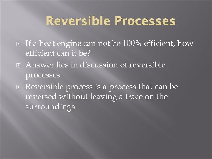 Reversible Processes If a heat engine can not be 100% efficient, how efficient can