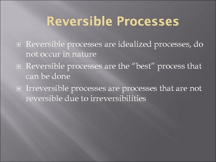Reversible Processes Reversible processes are idealized processes, do not occur in nature Reversible processes