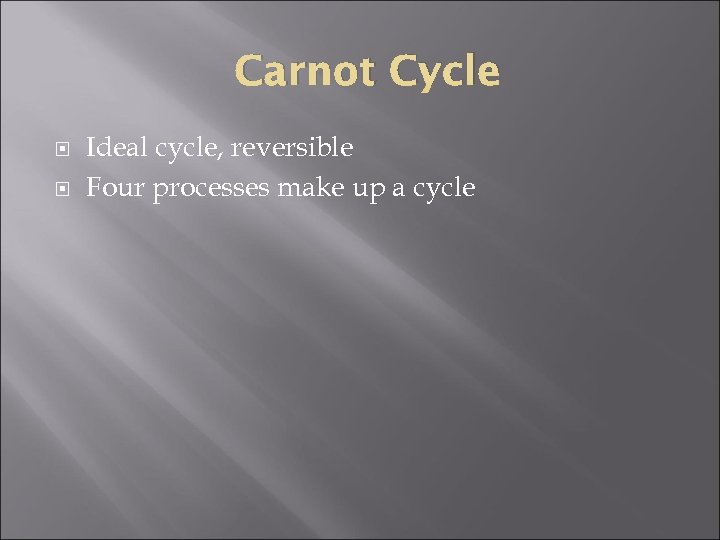 Carnot Cycle Ideal cycle, reversible Four processes make up a cycle