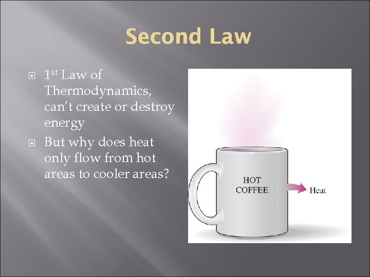 Second Law 1 st Law of Thermodynamics, can't create or destroy energy But why