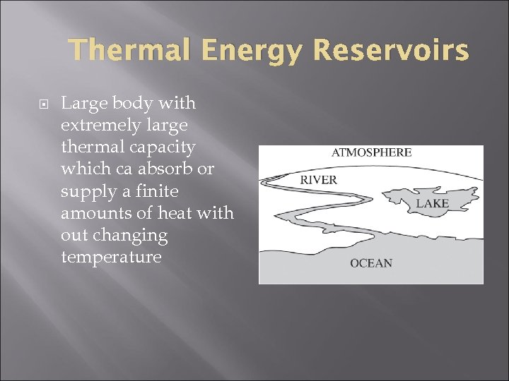 Thermal Energy Reservoirs Large body with extremely large thermal capacity which ca absorb or